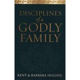 Disciplines Of A Godly Family (Kent & Barbara Hughes), Paperback