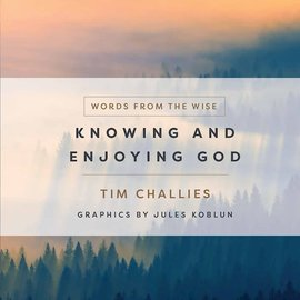 Knowing and Enjoying God (Tim Challies), Hardcover