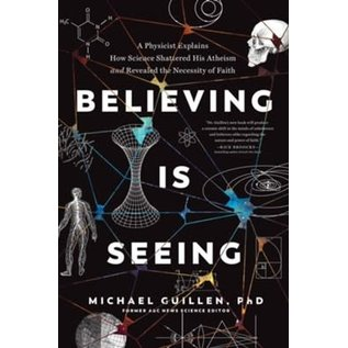 Believing Is Seeing: A Physicist Explains How Science Shattered His Atheism and Revealed the Necessity of Faith (Michael Guillen), Paperback