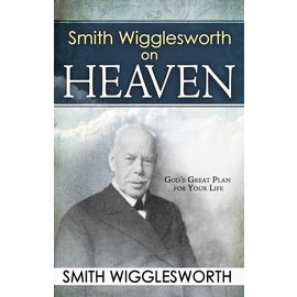 Smith Wigglesworth On Heaven (Smith Wigglesworth), Paperback
