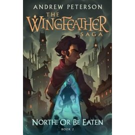 The Wingfeather Saga #2: North! Or Be Eaten (Andrew Peterson), Hardcover