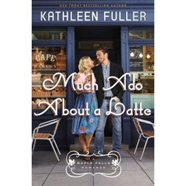 COMING DECEMBER 2021 Much Ado About a Latte (Kathleen Fuller), Paperback