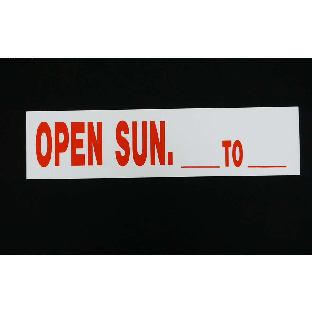 Open Sunday __ To __  6 x 24