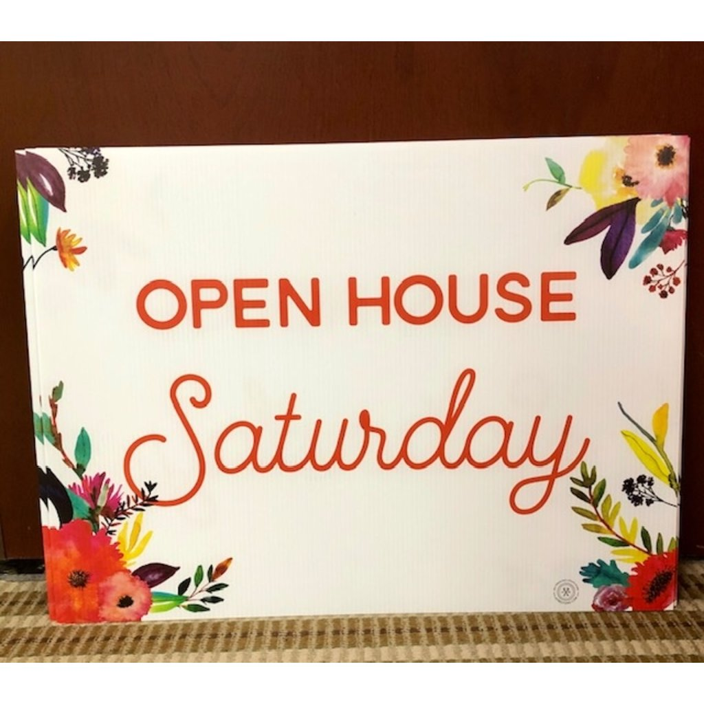 All Things Real Estate Open House Saturday Flowers 18x24