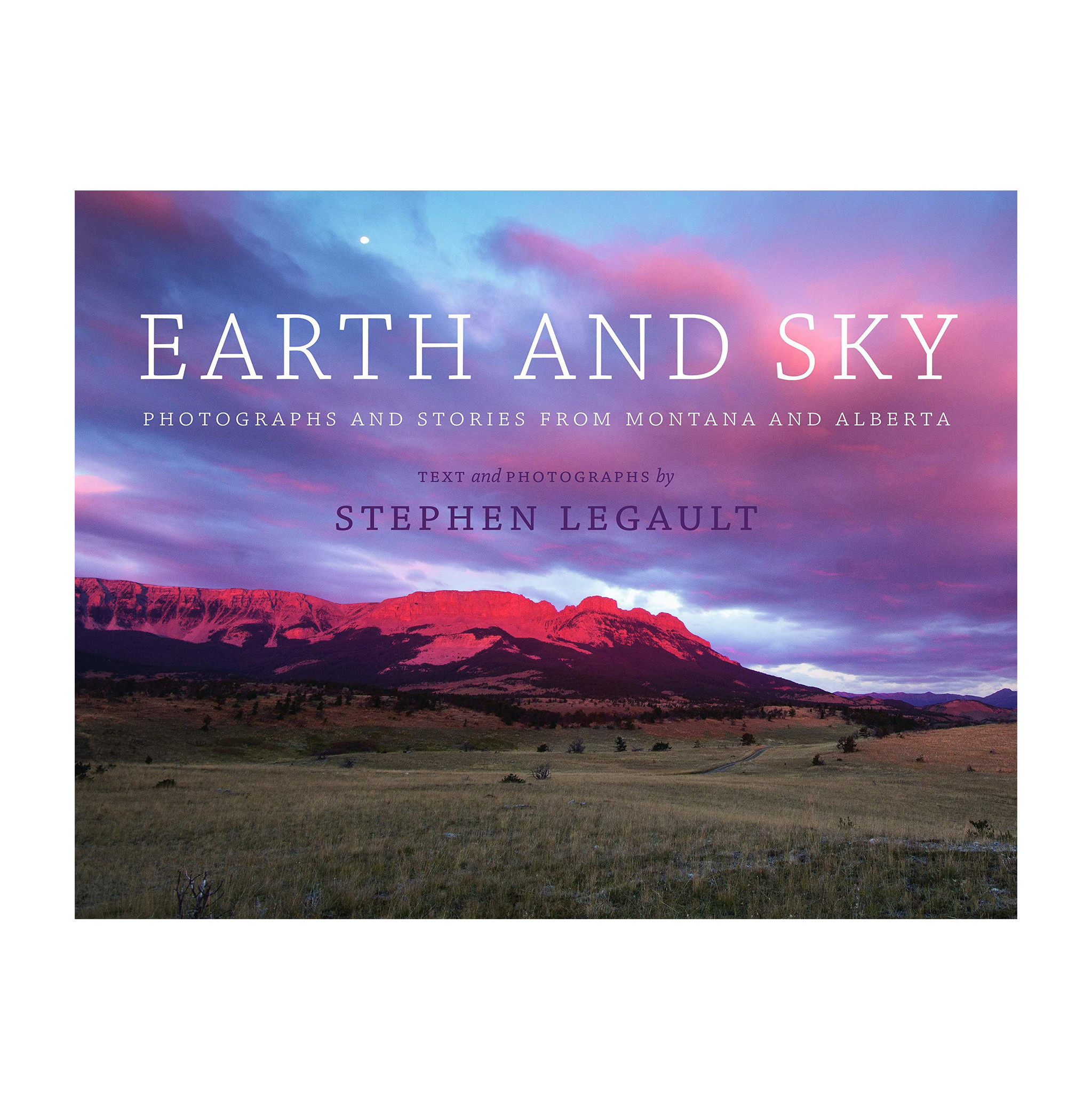 Earth and Sky: Photographs and Stories from Montana and Alberta
