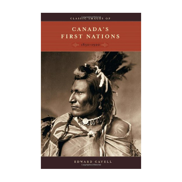 Classic Images of Canada's First Nations: 1850-1920