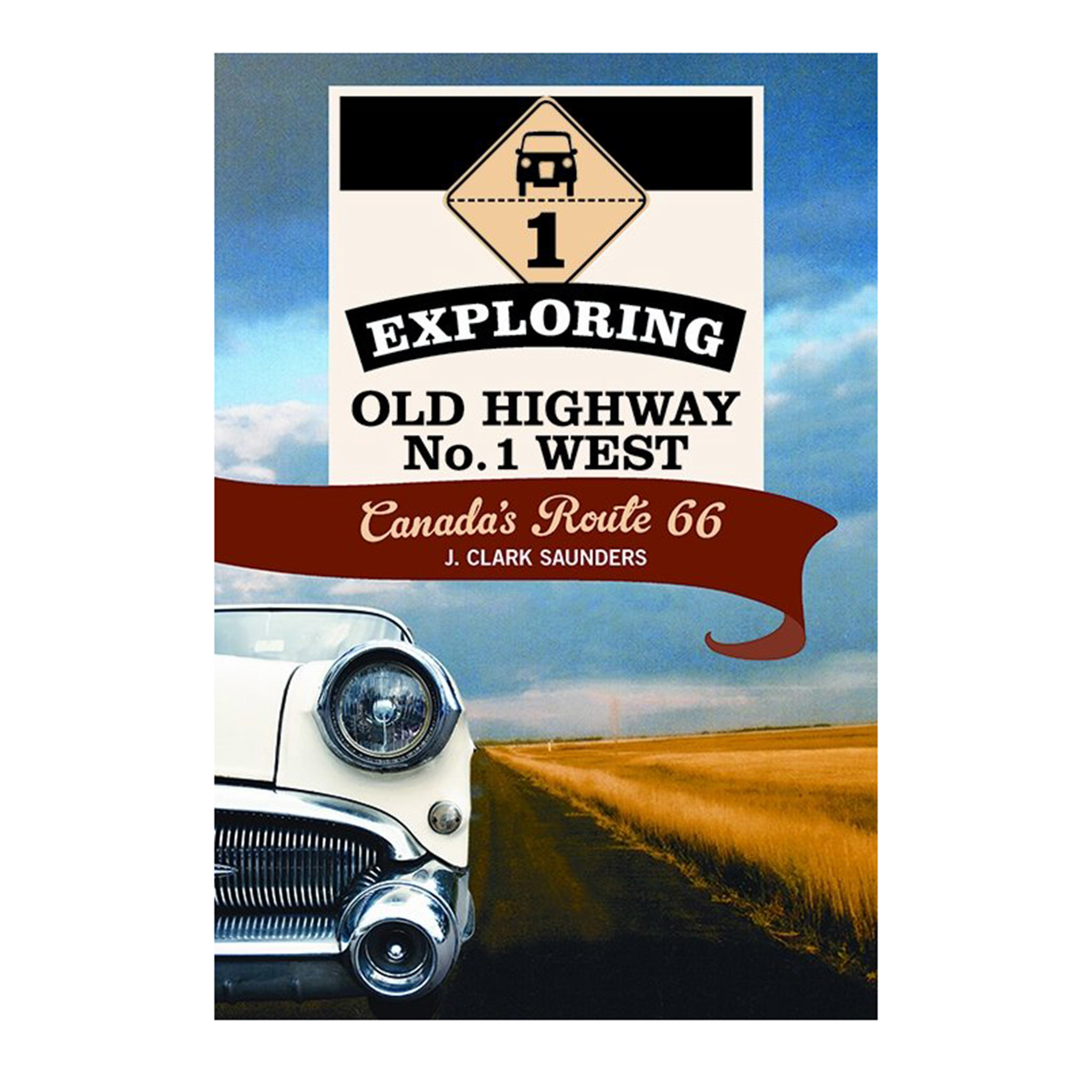 Exploring Old Highway No. 1 West : Canada's Route 66