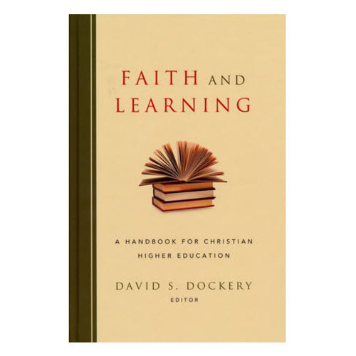B&H PUBLISHING Faith and Learning: A Handbook for Christian Higher Education