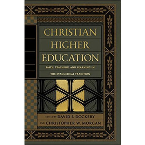 GOOD NEWS/CROSSWAY Christian Higher Education: Faith, Teaching, and Learning in  the Evangelical Tradition