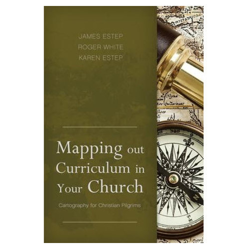 B&H PUBLISHING Mapping Out Curriculum in Your Church: Cartography for Christian Pilgrims