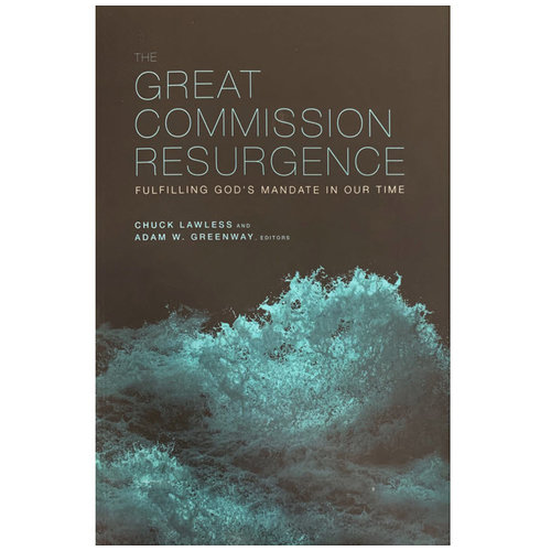B&H PUBLISHING Great Commission Resurgence: Fulfilling God's Mandate in our Time
