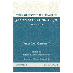 WIPF AND  STOCK PUBLISHERS The Collected Writings of James Leo Garrett, Jr.