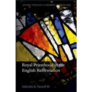 OXFORD UNIVERSITY PRESS Royal Priesthood in the English Reformation
