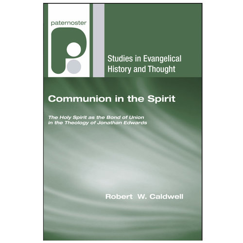 WIPF AND  STOCK PUBLISHERS Communion in the Spirit: The Holy Spirit as the Bond of Union in the Theology of Jonathan Edwards