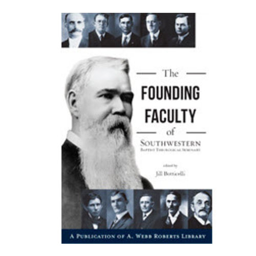 A. WEBB ROBERTS LIBRARY The Founding Faculty of Southwestern Baptist Theological Seminary