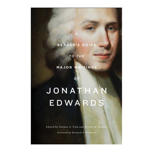 GOOD NEWS/CROSSWAY A Reader's Guide to the Major Writings of Jonathan Edwards