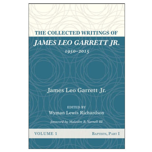 WIPF AND  STOCK PUBLISHERS The Collected Writings of James Leo Garrett, Jr., 1950-2015