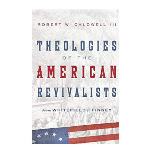 INTERVARSITY PRESS Theologies of the American Revivalists