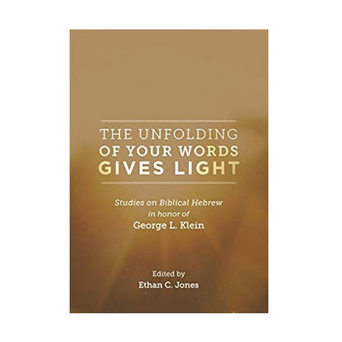 EISENBRAUNS The Unfolding of Your Words Gives Light: Studies on Biblical Hebrew in Honor of George L. Klein