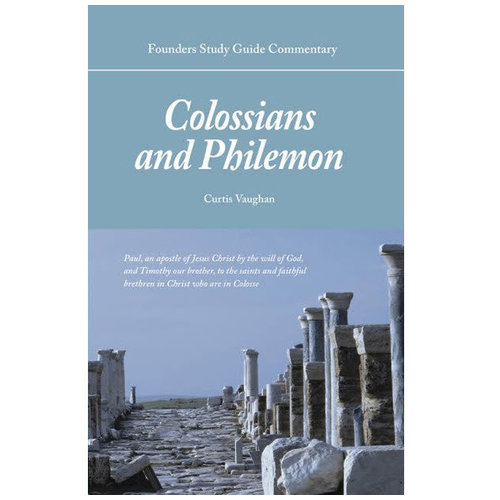 FOUNDERS MINISTRIES, INC. Colossians and Philemon Commentary