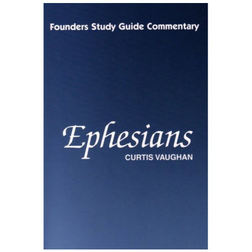 FOUNDERS MINISTRIES, INC. Ephesians Commentary