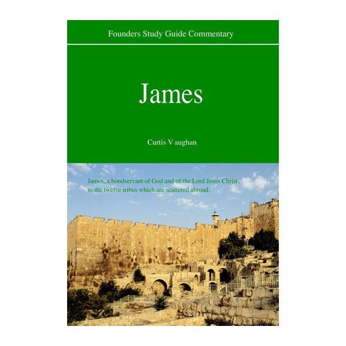 FOUNDERS MINISTRIES, INC. Founders Study Guide Commentary: James