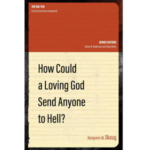 How Could a Loving God Send Anyone to Hell?