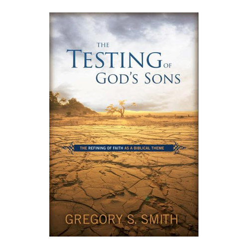 B&H PUBLISHING The Testing of God's Sons: The Refining of Faith as a Biblical Theme