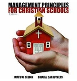 Management Principles for Christian Schools 2nd Ed.
