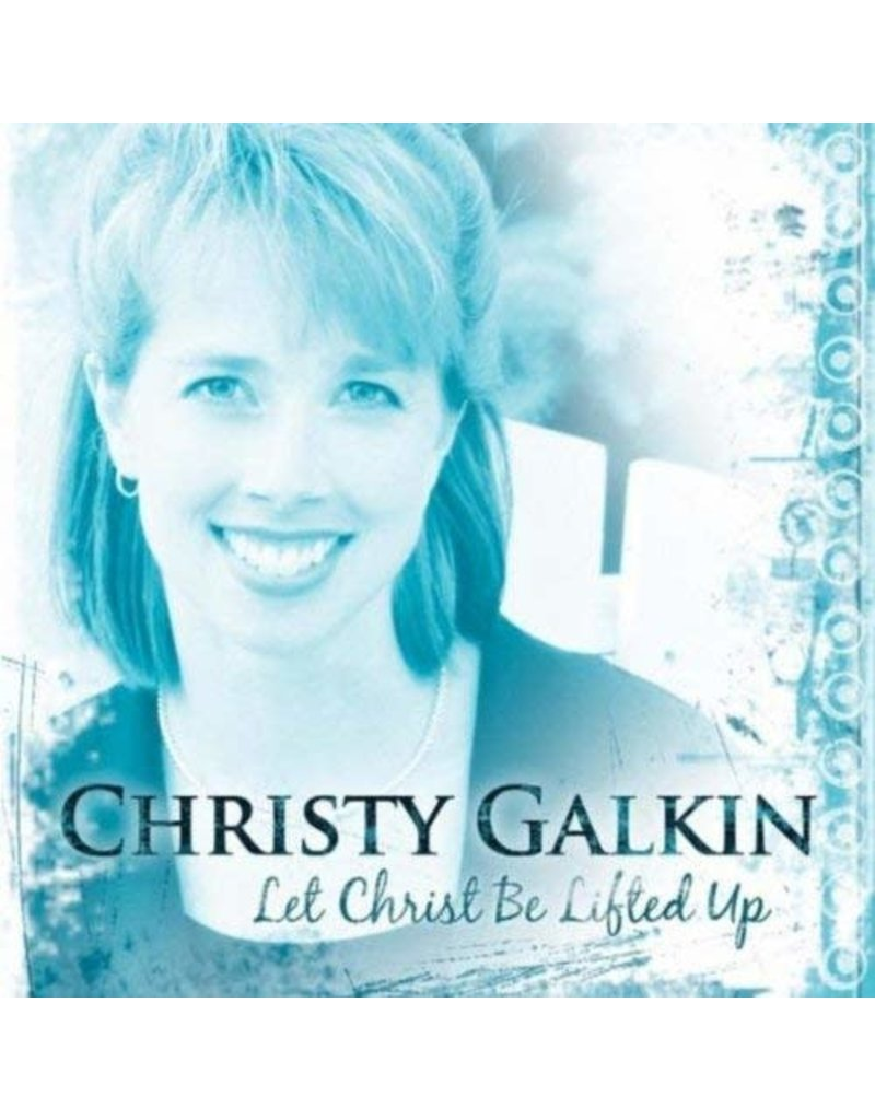 Christy Galkin Let Christ Be Lifted Up CD
