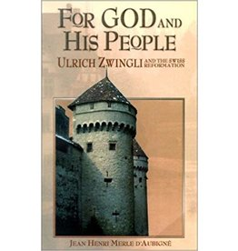 For God and His People Ulrich Zwingli and the Swiss Reformation