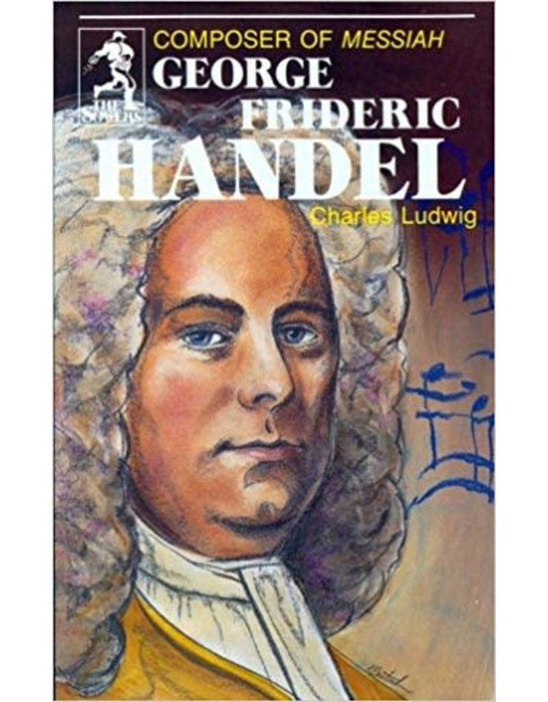 George Frideric Handel, Composer of Messiah