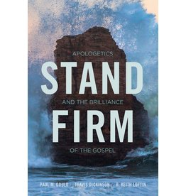 Stand Firm: Apologetics and the Brilliance of the Gospel
