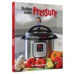 Shabbos Under Pressure Cookbook