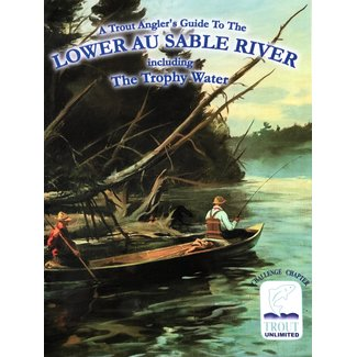 A Fisherman's Guide to the Lower Au Sable (Trophy Waters)