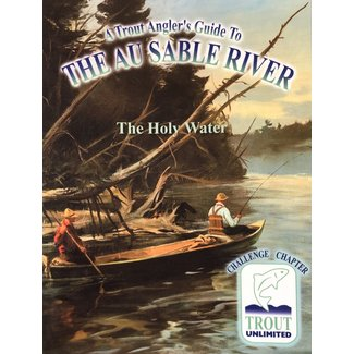A Fisherman's Guide to the Upper Au Sable (Holy Waters)