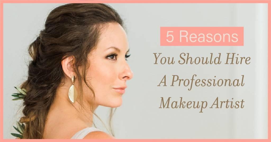 5 Reasons You Should Hire A Professional Makeup Artist