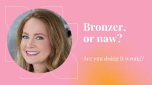 Common Bronzer Mistakes