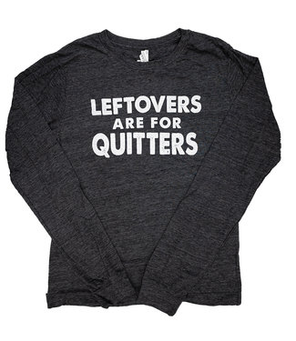 Unisex Leftovers are for Quitters