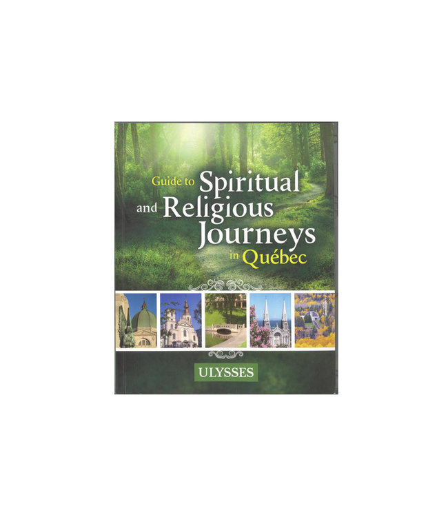 Ulysse Guide To Spiritual and Religious Journeys in Québec