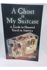 A Ghost In My Suitcase: A Guide to Haunted Travel in America by Mitchel Whitington