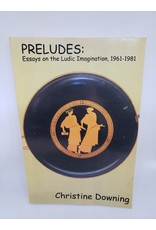 Preludes: Essays On The Ludicrous Imagination 1961 - 1981 by Christine Downing