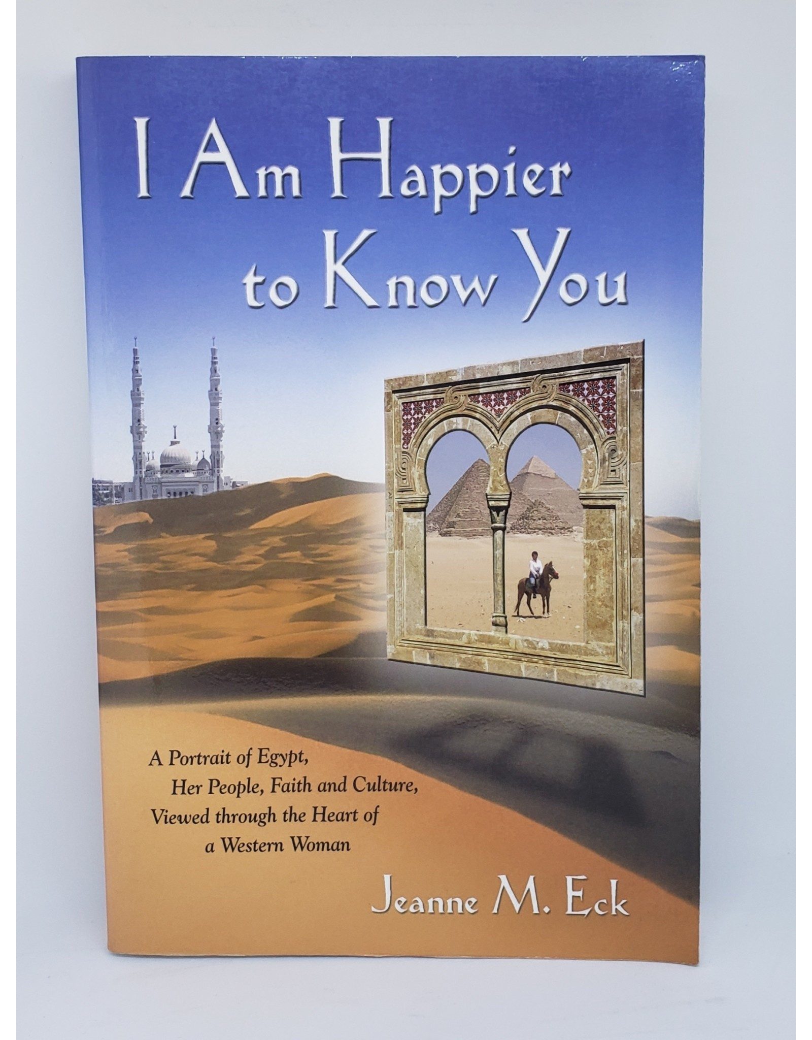I Am Happier To Know You J. M. Eck