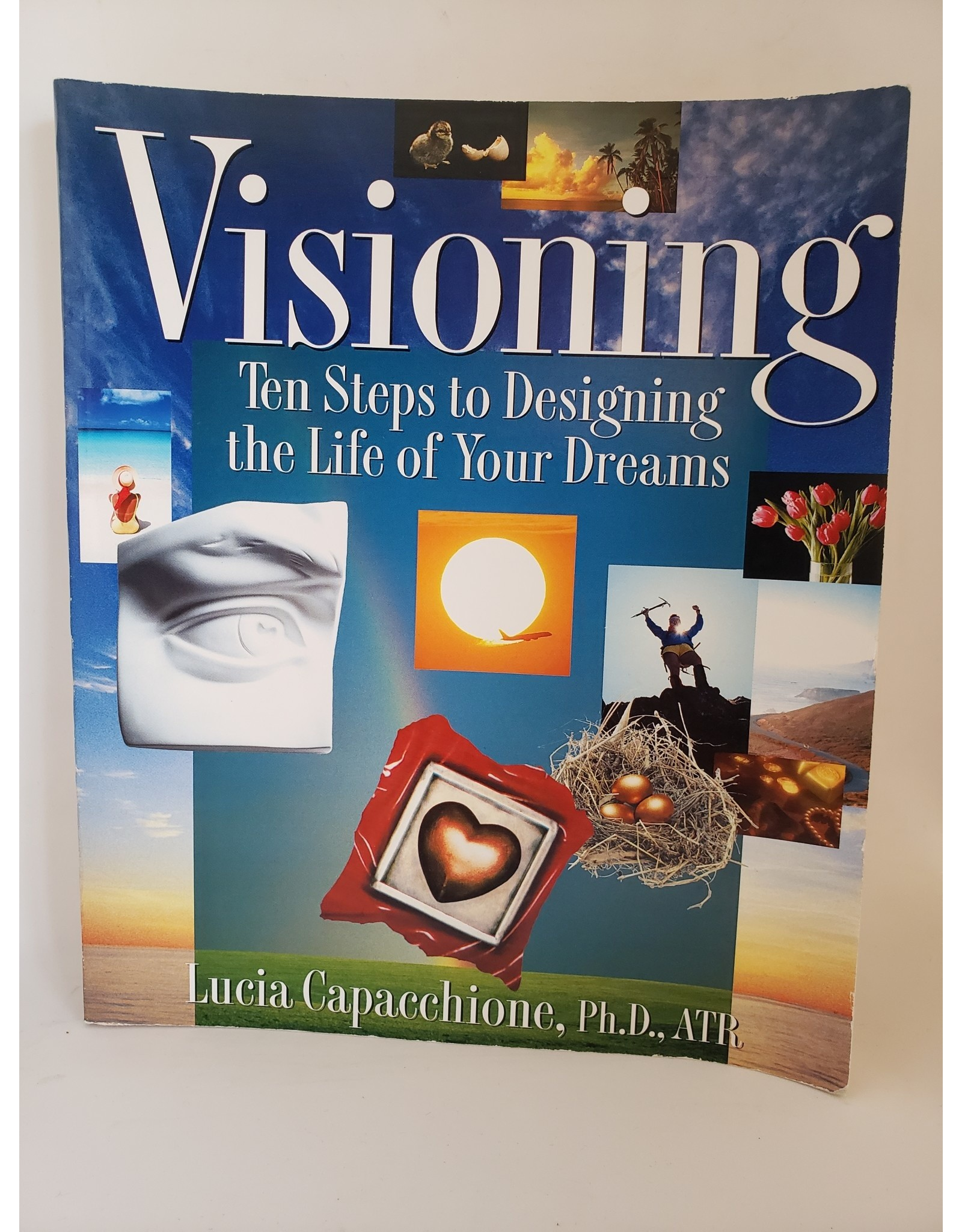 Visioning: 10 Steps To Designing The Life Of Your Dreams