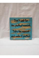 Wooden Sign - Don't wait for the perfect moment