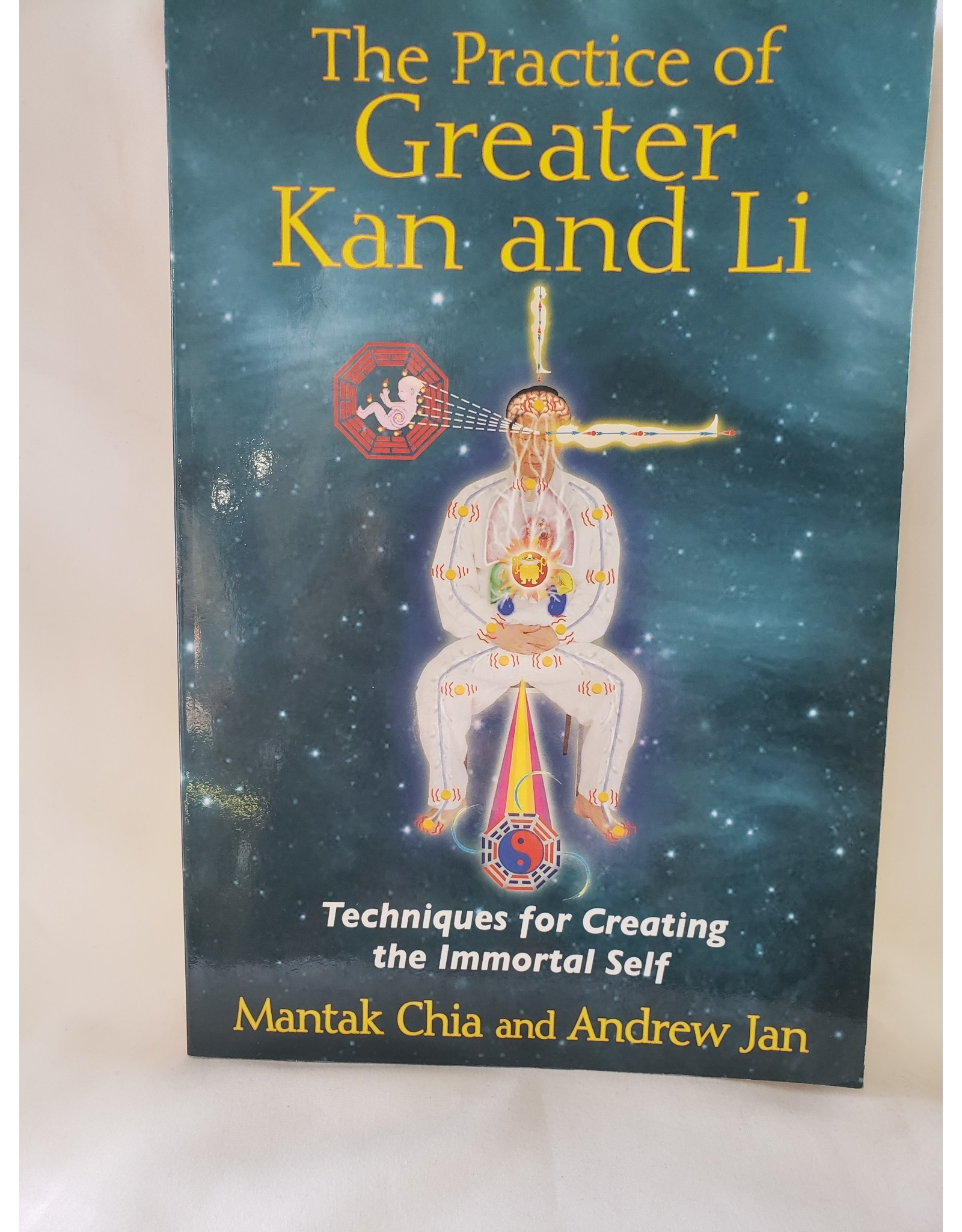The Practice Of Greater Kan And Li by Mantak Chia and Andrew Jan