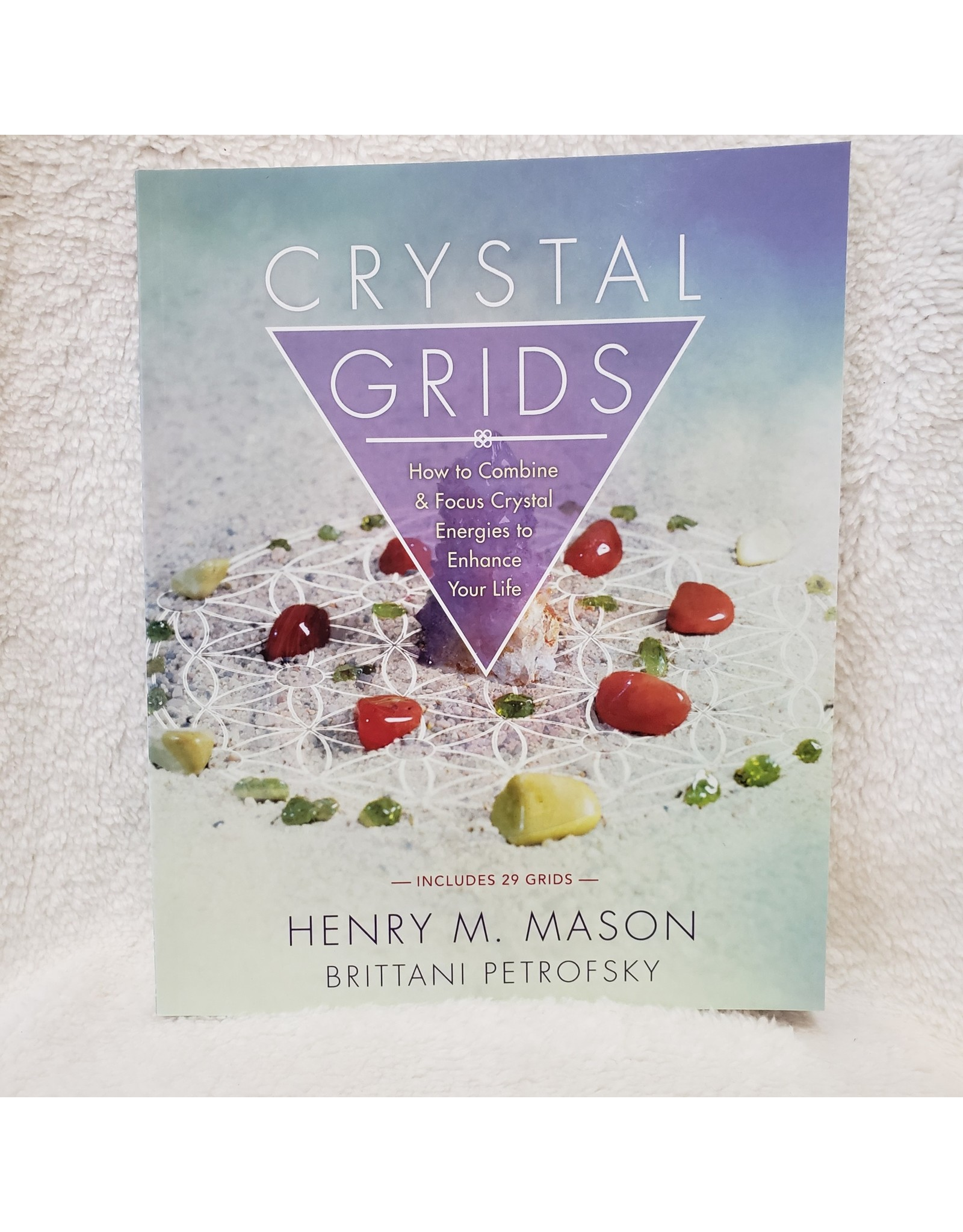 Crystal Grids; How To Combine And Focus Crystal Energies To Enhance Your Life