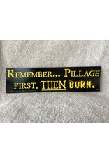 Remember... Pillage First, Then Burn