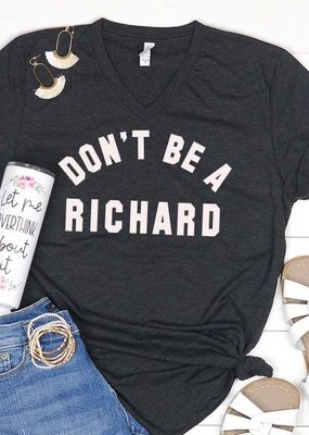 Mugsby Don't Be A Richard Graphic Tee (S-2XL)