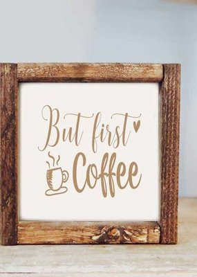Pine Designs But First Coffee Sign